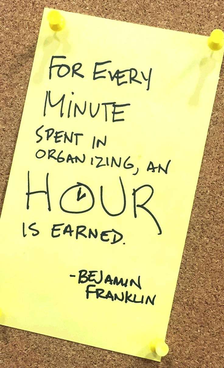For every minute spent in organizing, an hour is earned.